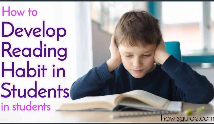 How to Develop Reading Habit in Students & Adults