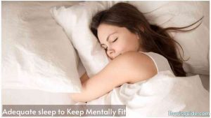 Adequate sleep to Keep physically Fit