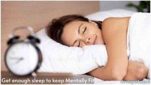 Get enough sleep to keep Mentally Fit