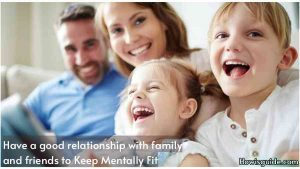 Have a good relationship with family and friends to Keep Mentally Fit