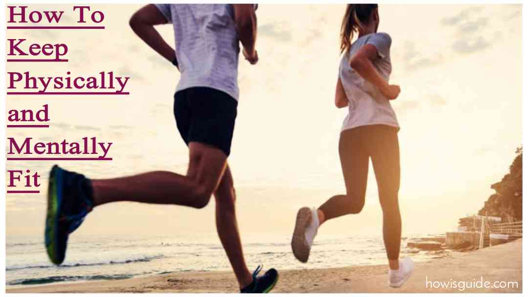 How To Keep Physically and Mentally Fit